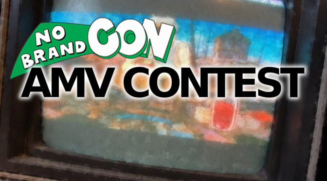 Announcing the Return of the No Brand Con AMV Contest!