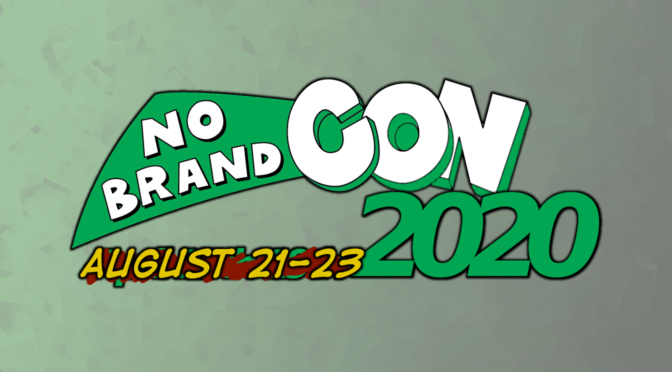 No Brand Con 2020 is Moving to August 21st-23rd!