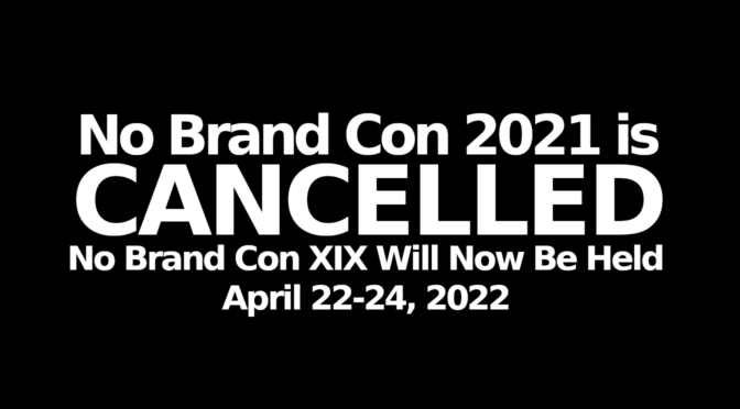 We've Cancelled Our 2021 Dates, No Brand Con XIX Is Moving to 2022